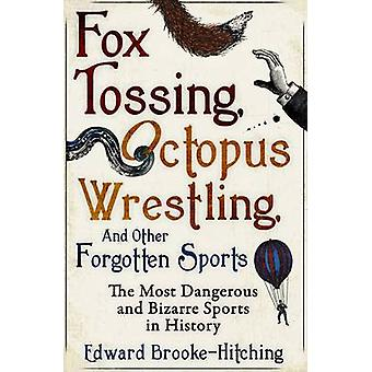 Fox Tossing - Octopus Wrestling and Other Forgotten Sports by Edward