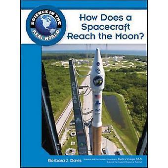 How Does a Spacecraft Reach the Moon? by Barbara J. Davis - Debra Voe