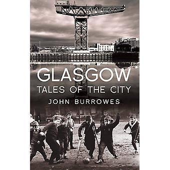 Glasgow - Tales of the City by John Burrowes - 9781845966775 Book