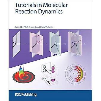 Tutorials in molekulare Reaktion Dynamik von Mark Brouard - Claire Val