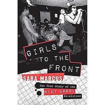 Mädchen in den Vordergrund: die wahre Geschichte von der Riot-Grrrl-Revolution