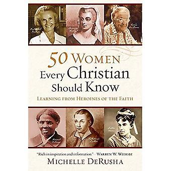 50 kvinnor varje kristen bör veta: lärande från hjältinnor av tron