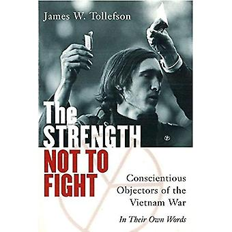 The Strength Not to Fight: Conscientious Objectors of the Vietnam War - in Their Own Words