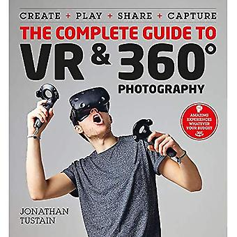 The Complete Guide to VR & 360 Photography: Make, Enjoy, and Share & Play