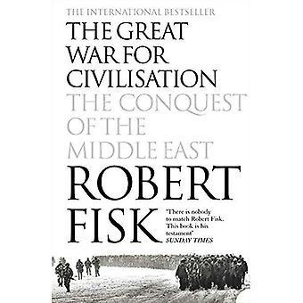 Der große Krieg für Zivilisation: die Eroberung des Nahen Ostens