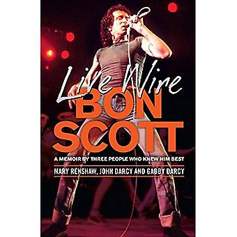 Live Wire: A Memoir of Bon Scott by Three People Who Knew Him Best