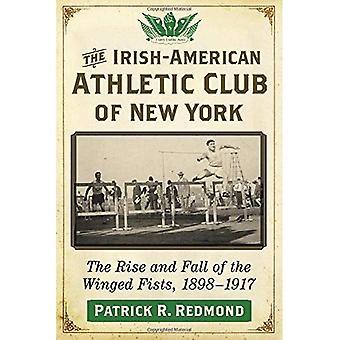 De Iers-Amerikaanse Athletic Club van New York: The Rise and Fall van de gevleugelde vuisten, 1898-1917