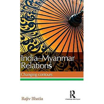 IndiaMyanmar Relations  Changing contours by Bhatia & Rajiv