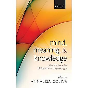 Mind Meaning and Knowledge Themes from the Philosophy of Crispin Wright by Coliva & Annalisa