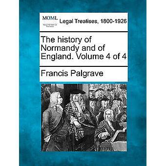 Die Geschichte der Normandie und England. Band 4 von 4 von Palgrave & Francis