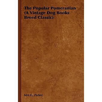 The Popular Pomeranian A Vintage Dog Books Breed Classic by Parker & Mrs E.