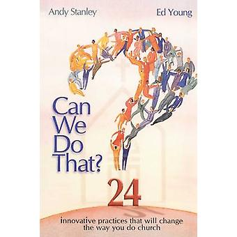Can We Do That Innovative Practices That Wil Change the Way You Do Church by Stanley & Andy
