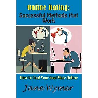 Online Dating Successful Methods that Work How to Find Your Soul Mate Online by Wymer & Jane