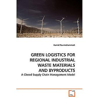 GREEN LOGISTICS FOR REGIONAL INDUSTRIAL WASTE MATERIALS AND BYPRODUCTS by Pourmohammadi & Hamid