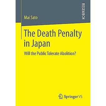 The Death Penalty in Japan Will the Public Tolerate Abolition by Sato & Mai