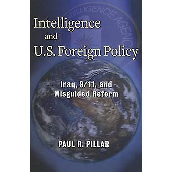 Intelligence and U.S. Foreign Policy - Iraq - 9/11 - and Misguided Ref