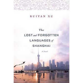 The Lost and Forgotten Languages of Shanghai by Ruiyan Xu - 978031261
