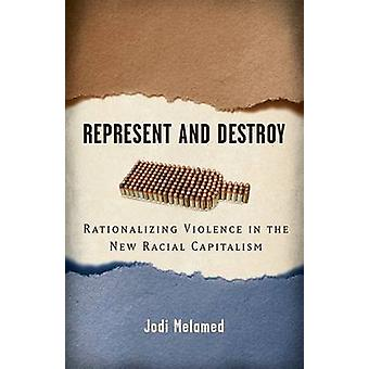 Represent and Destroy - Rationalizing Violence in the New Racial Capit
