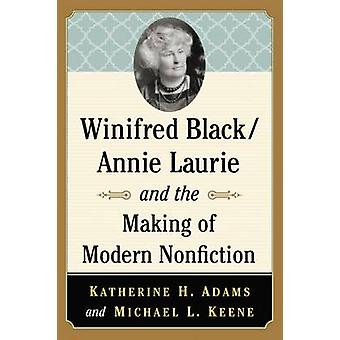 Winifred Black/Annie Laurie and the Making of Modern Nonfiction by Ka