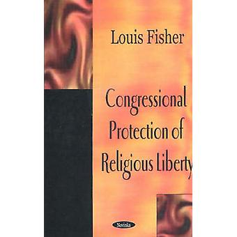 Congressional Protection of Religious Liberty by Louis Fisher - 97815