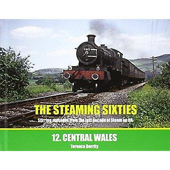 The Steaming Sixties - Central Wales - No. 12 by Terence Dorrity - 9781