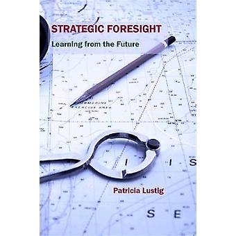 Strategic Foresight by Patricia Lustig - 9781909470668 Book