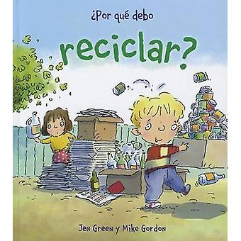 Por Que Debo - Por Que Debo Reciclar? by Jen Green - Mike Gordon - 978
