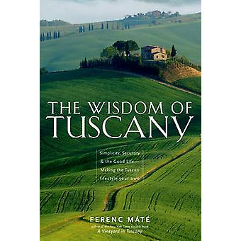 The Wisdom of Tuscany - Simplicity - Security & the Good Life by F