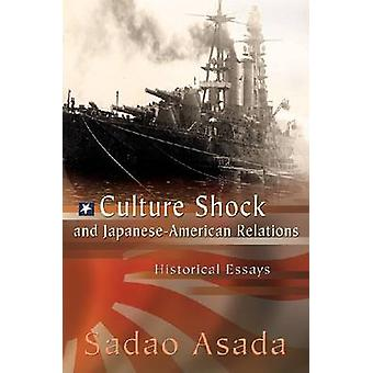 Culture Shock and Japanese-American Relations - Historical Essays by S