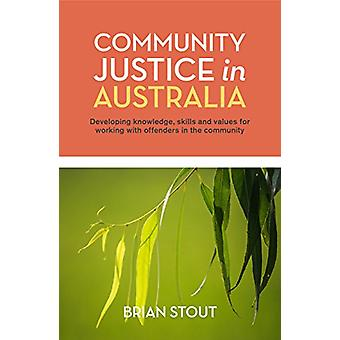 Community Justice in Australia - Developing Knowledge - Skills and Val