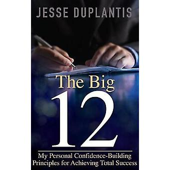 Big 12 - My Personal Confidence-Building Principles for Achieving Tota