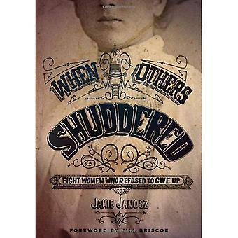 When Others Shuddered: Eight Women Who Refused to Give Up