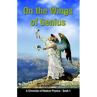 On the Wings of Genius A Chronicle of Modern Physics Book I by Worsley & Andrew