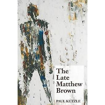 The Late Matthew Brown by Ketzle & Paul