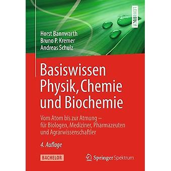 Basiswissen Physik Chemie Und Biochemie  Vom Atom Bis Zur Atmung  F r Biologen Mediziner Pharmazeuten Und Agrarwissenschaftler by Horst Bannwarth & Bruno P Kremer & Andreas Schulz