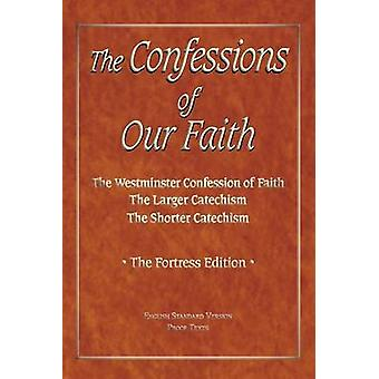 The Confessions of Our Faith with ESV Proofs by Kinney & Brian W.