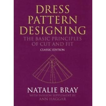 Dress Pattern Designing Classic Edition  The Basic Principles of Cut and Fit by Natalie Bray & Ann Haggar