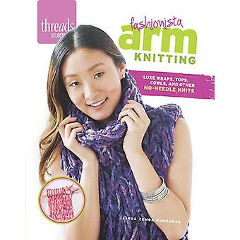 Threads Selects Fashionista Arm Knitting Luxe wraps tops cowls and other noneedle knits by Linda Zemba Burhance
