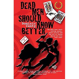 Dead Men Should Know Better by Dominic Canty - 9780957478312 Book