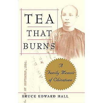 Tea That Burns A Family Memoir of Chinatown by Hall & Bruce Edward