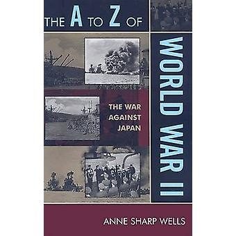 A to Z of World War II The War Against Japan by Wells & Anne Sharp