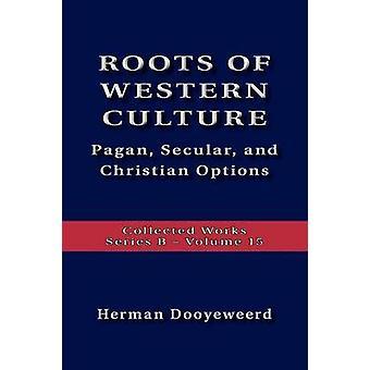 Roots Of Western Culture by Dooyeweerd & Herman