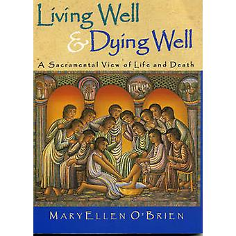 Living Well  Dying Well A Sacramental View of Life and Death by OBrien & Maryellen