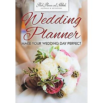 Wedding Planner  Make Your Wedding Day Perfect by Flash Planners and Notebooks
