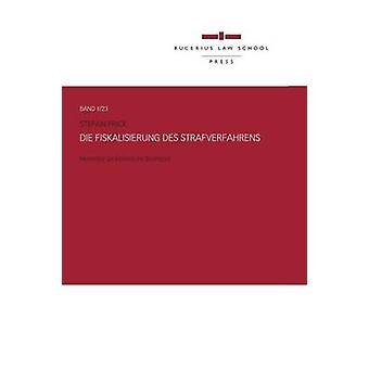Die Fiskalisierung Des Strafverfahrens by Frick & Stefan