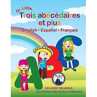 Dr. Little Trois Abecedaires Et Plus English Espanol Francais French Edition by Little. Ph.D. & Sylvia Hawkins