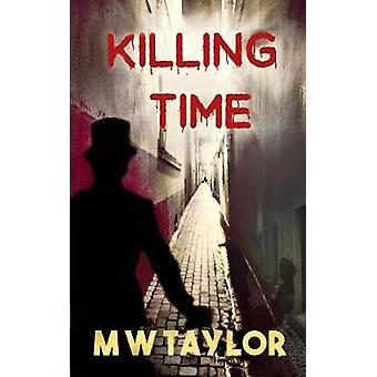 Killing Time by Taylor & M W