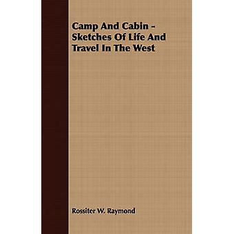 Camp And Cabin  Sketches Of Life And Travel In The West by Raymond & Rossiter W.