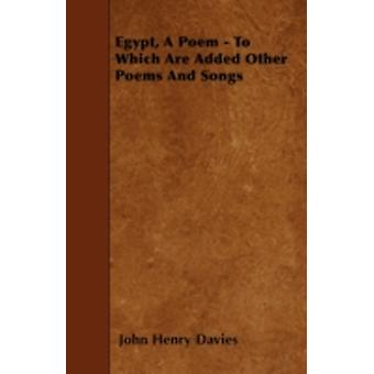 Egypt A Poem  To Which Are Added Other Poems And Songs by Davies & John Henry