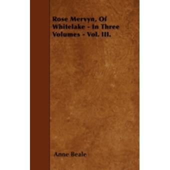Rose Mervyn Of Whitelake  In Three Volumes  Vol. III. by Beale & Anne